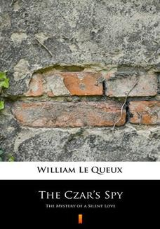 Chomikuj, ebook online The Czars Spy. The Mystery of a Silent Love. William Le Queux