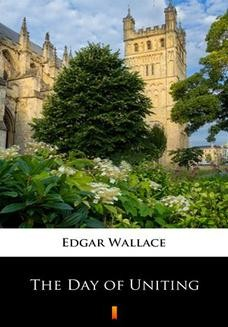 Chomikuj, ebook online The Day of Uniting. Edgar Wallace