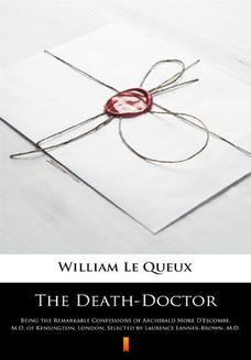 Chomikuj, ebook online The Death-Doctor. Being the Remarkable Confessions of Archibald More DEscombe, M.D. of Kensington, London, Selected by Laurence Lanner-Brown, M.D. William Le Queux