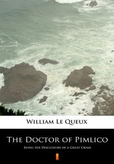 Chomikuj, ebook online The Doctor of Pimlico. Being the Disclosure of a Great Crime. William Le Queux