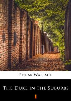 Chomikuj, pobierz ebook online The Duke in the Suburbs. Edgar Wallace