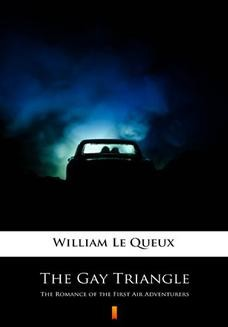Chomikuj, ebook online The Gay Triangle. The Romance of the First Air Adventurers. William Le Queux