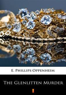 Chomikuj, ebook online The Glenlitten Murder. E. Phillips Oppenheim