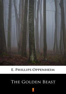 Chomikuj, ebook online The Golden Beast. E. Phillips Oppenheim