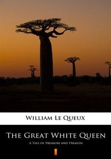 Chomikuj, ebook online The Great White Queen. A Tale of Treasure and Treason. William Le Queux