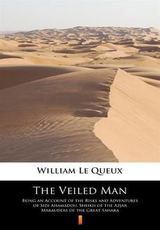 Chomikuj, ebook online The Veiled Man. Being an Account of the Risks and Adventures of Sidi Ahamadou, Sheikh of the Azjar Marauders of the Great Sahara. William Le Queux