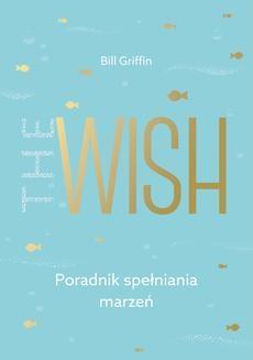 Chomikuj, ebook online The Wish. Poradnik spełniania marzeń. Bill Griffin