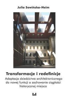 Chomikuj, ebook online Transformacje i redefinicje. Adaptacja dziedzictwa architektonicznego do nowej funkcji a zachowanie ciągłości historycznej miejsca. Julia Sowińska-Heim