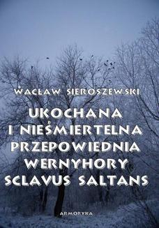 Chomikuj, ebook online Ukochana i nieśmiertelna. Przepowiednia Wernyhory, Sclavus saltans wspomnienie z Syberii. Wacław Sieroszewski