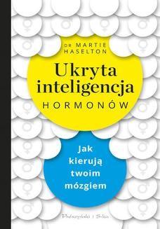 Chomikuj, ebook online Ukryta inteligencja hormonów. Jak kierują twoim mózgiem. Martie Haselton