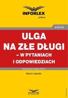Chomikuj, ebook online ULGA NA ZŁE DŁUGI – W PYTANIACH I ODPOWIEDZIACH stan prawny 5 lutego 2019. Marcin Jasiński