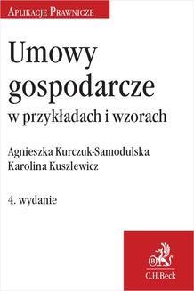 Chomikuj, ebook online Umowy gospodarcze w przykładach i wzorach. Wydanie 4. Agnieszka Kurczuk-Samodulska