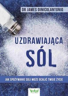 Chomikuj, ebook online Uzdrawiająca sól. Jak spożywanie soli może ocalić Twoje życie. James DiNicolantonio