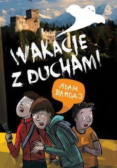 Chomikuj, ebook online Wakacje z duchami. Adam Bahdaj