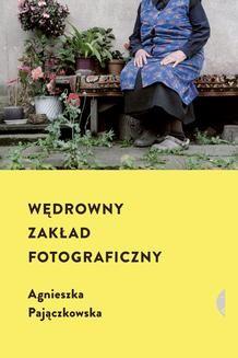 Chomikuj, ebook online Wędrowny zakład fotograficzny. Agnieszka Pajączkowska