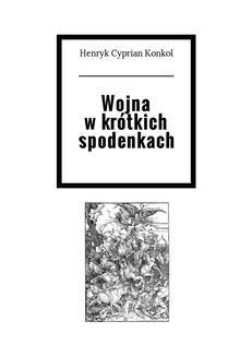 Chomikuj, ebook online Wojna w krótkich spodenkach. Henryk Konkol