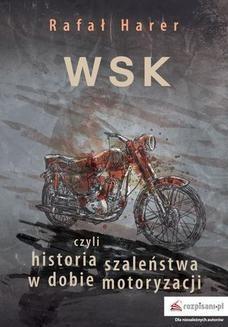 Chomikuj, ebook online WSK czyli historia szaleństwa w dobie motoryzacji. Rafał Harer
