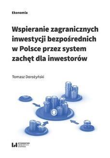 Chomikuj, ebook online Wspieranie zagranicznych inwestycji bezpośrednich w Polsce przez system zachęt dla inwestorów. Tomasz Dorożyński