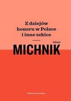 Chomikuj, ebook online Z dziejów honoru w Polsce i inne szkice. Adam Michnik