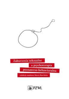 Chomikuj, pobierz ebook online Zaburzenia seksualne a psychoterapia poznawczo-behawioralna. Marta Rawińska