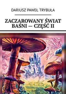 Chomikuj, pobierz ebook online Zaczarowany świat baśni – część II. Dariusz Trybuła