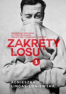 Chomikuj, pobierz ebook online Zakręty losu. Tom 1. Agnieszka Lingas-Łoniewska