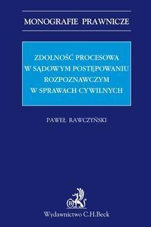 Chomikuj, ebook online Zdolność procesowa w sądowym postępowaniu rozpoznawczym w sprawach cywilnych. Paweł Rawczyński