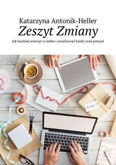 Chomikuj, pobierz ebook online Zeszyt Zmiany. Katarzyna Antonik-Heller