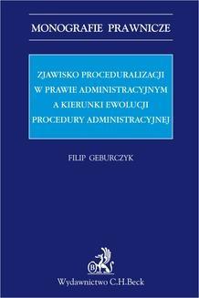 Chomikuj, ebook online Zjawisko proceduralizacji w prawie administracyjnym a kierunki ewolucji procedury administracyjnej. Filip Geburczyk