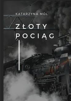 Chomikuj, ebook online Złoty pociąg. Katarzyna Mól