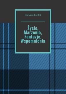 Ebook Życie, Marzenia, Fantazje, Wspomnienia pdf