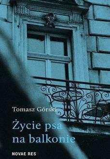 Chomikuj, ebook online Życie psa na balkonie. Tomasz Górski