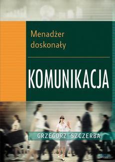 Chomikuj, ebook online 1 Menadżer doskonały. Komunikacja. Grzegorz Szczerba