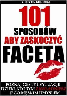 Chomikuj, ebook online 101 Sposobów, Aby Zaskoczyć Faceta. Grzegorz Gomółka