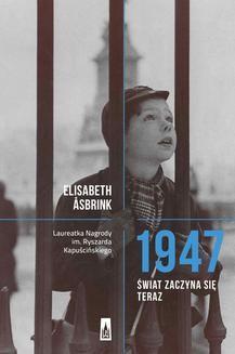 Chomikuj, ebook online 1947. Świat zaczyna się teraz. Elisabeth Åsbrink