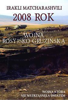 Chomikuj, ebook online 2008 rok Wojna rosyjsko-gruzińska. Wojna która nie wstrząsnęła światem. Irakli Matcharashvili