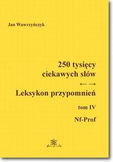 Chomikuj, ebook online 250 tysięcy ciekawych słów. Leksykon przypomnień Tom IV (Nf-Prof). Jan Wawrzyńczyk