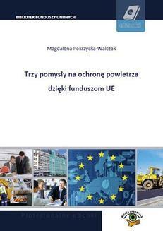 Chomikuj, pobierz ebook online 3 pomysły na ochronę powietrza dzięki funduszom UE. Magdalena Pokrzycka-Walczak
