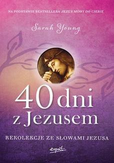 Chomikuj, ebook online 40 dni z Jezusem. Rekolekcje ze słowami Jezusa. Sarah Young