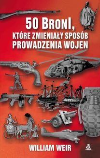 Chomikuj, ebook online 50 broni, które zmieniały sposób prowadzenia wojen. William Weir