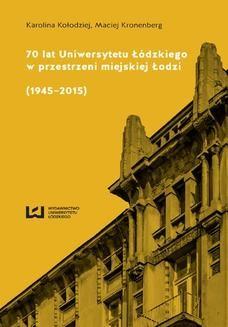 Ebook 70 lat Uniwersytetu Łódzkiego w przestrzeni miejskiej Łodzi (1945–2015) pdf