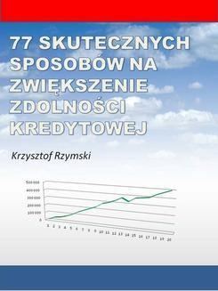 Chomikuj, ebook online 77 skutecznych sposobów na zwiększenie zdolności kredytowej. Krzysztof Rzymski