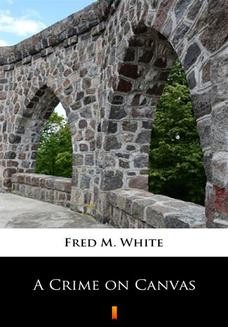 Chomikuj, ebook online A Crime on Canvas. Fred M. White