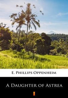 Chomikuj, ebook online A Daughter of Astrea. E. Phillips Oppenheim