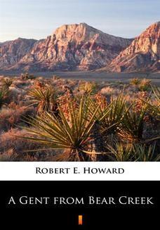 Chomikuj, pobierz ebook online A Gent from Bear Creek. Robert E. Howard