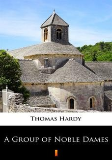 Chomikuj, ebook online A Group of Noble Dames. Thomas Hardy