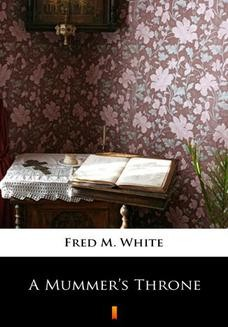 Chomikuj, ebook online A Mummers Throne. Fred M. White