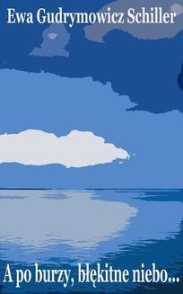 Chomikuj, pobierz ebook online A po burzy, błękitne niebo…. Ewa Gudrymowicz Schiller