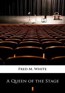 Chomikuj, ebook online A Queen of the Stage. Fred M. White