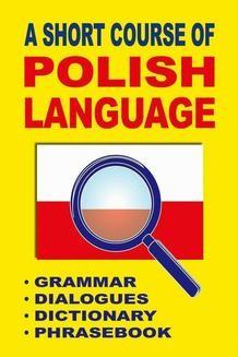 Chomikuj, ebook online A Short Course of Polish Language. – Grammar – Dialogues – Dictionary – Phrasebook. Jacek Gordon